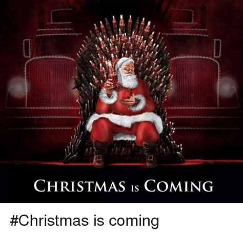 Christmas Is Coming Meme - 25 best memes about christmas is coming christmas is