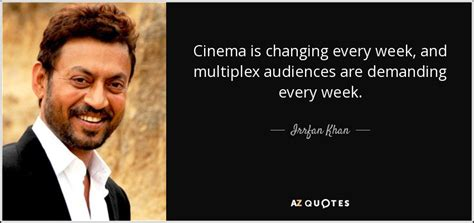Irrfan Khan quote: Cinema is changing every week, and ...