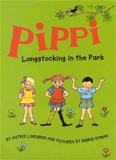 pippi longstocking picture book pippi longstocking in the park by astrid lindgren