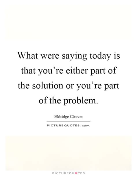 today solution what were saying today is that you re either part of the