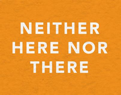 neither here nor there neither here nor there on behance