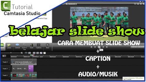 cara membuat video tutorial menggunakan camtasia studio 7 tutorial cara membuat slide show caption audio