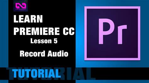 adobe premiere pro record audio adobe premiere pro cc lesson 5 record audio youtube