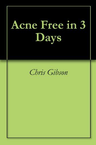 Acne Free In 3 Days Detox by Acne Free In 3 Days By Chris Gibson