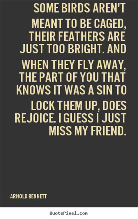 arnold bennett picture quotes  birds arent meant   caged  feathers