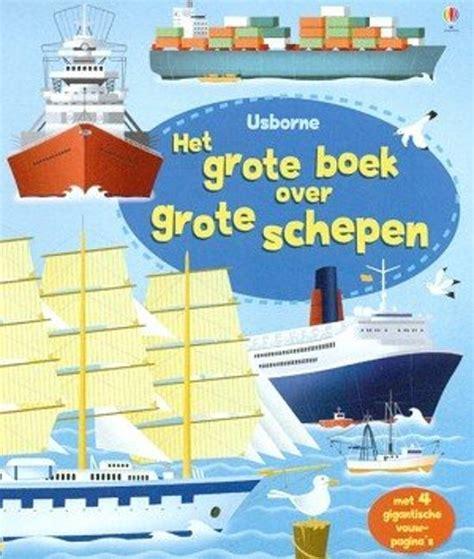 alles over schepen bol het grote boek over grote schepen jane chisholm