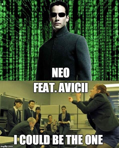 Neo Memes - neo feat avicii imgflip
