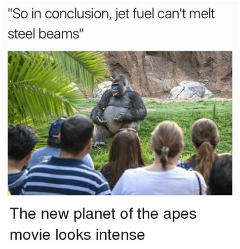 Jet Fuel Can T Melt Steel Memes - so in conclusion jet fuel can t melt steel beams the new planet of the apes movie looks intense