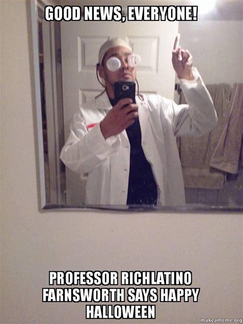 Farnsworth Meme - good news everyone professor richlatino farnsworth says