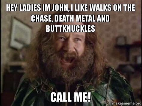 Robin Williams Jumanji Meme - hey ladies im john i like walks on the chase death metal