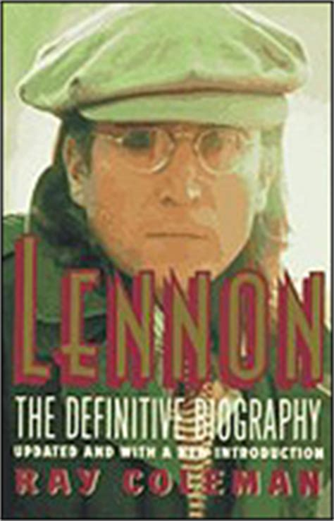 john lennon biography ray coleman beatles history april 6 absolute elsewhere the spirit