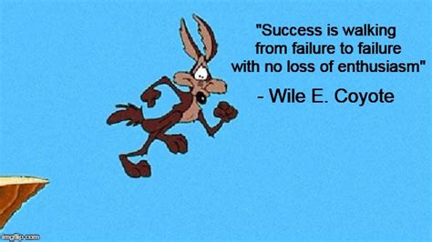 Wile E Coyote Meme - image tagged in wile e coyote quote demotivational imgflip