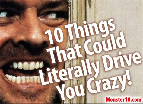 drive you crazy 10 things that could literally drive you crazy