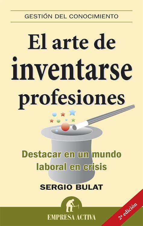 libro el arte de ensonar resumen del libro el arte de inventarse profesiones de sergio bulat
