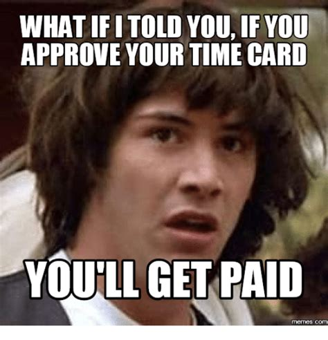 Submit A Meme - 25 best memes about time card geek time card geek memes