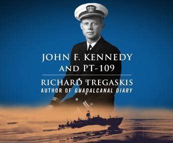 biography of john f kennedy summary listen to john f kennedy and pt 109 by richard tregaskis