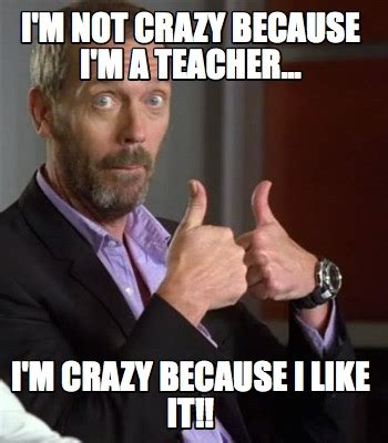 Im White Meme - meme creator i m not crazy because i m a teacher i m