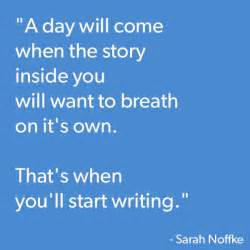 a day will come when the story inside you want to breathe