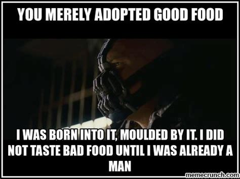 Bad Ass Meme - you merely adopted good food