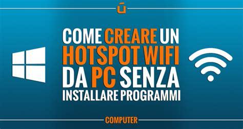 pc senza come creare un hotspot wifi da pc senza installare programmi