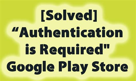 Play Store Authentication Is Required Solved Quot Authentication Is Required Quot Play Store