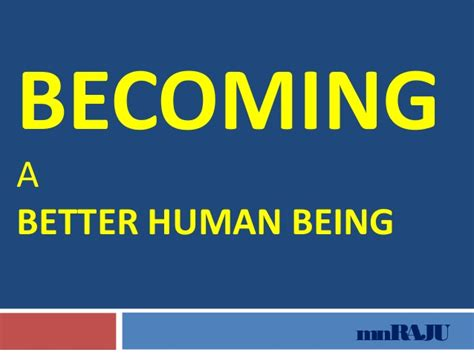 Becoming A Better Human Being