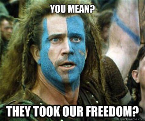 Freedom Meme - braveheart memes image memes at relatably com