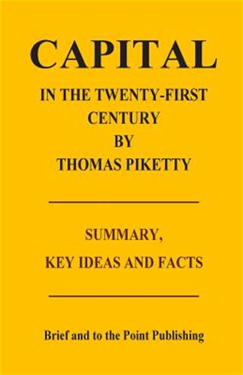 capital in the twenty century by piketty summary key ideas and facts paperback