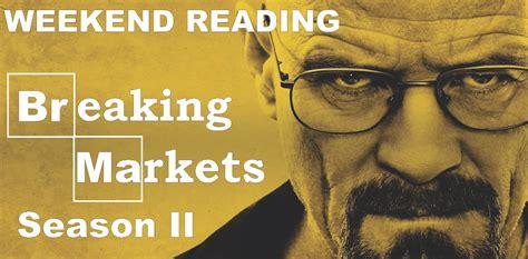 The Weekend Read 2 by Contra Corner 187 Weekend Reading Markets Breaking Bad