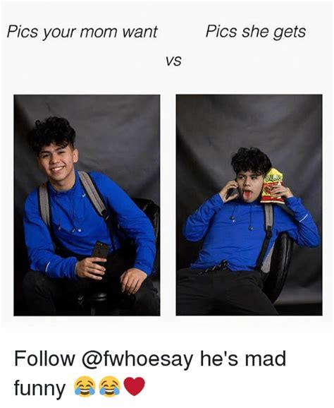 Funny Memes Pics - pics your mom want pics she gets vs follow he s mad funny