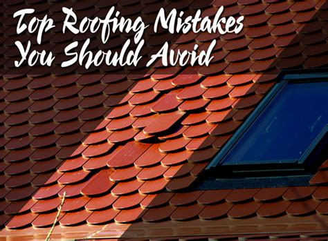 5 Common Roofing Mistakes And Top Roofing Mistakes You Should Avoid