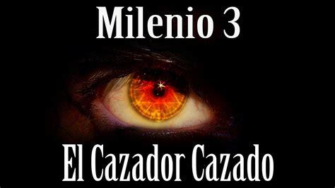 el cazador cazado milenio 3 el cazador cazado youtube