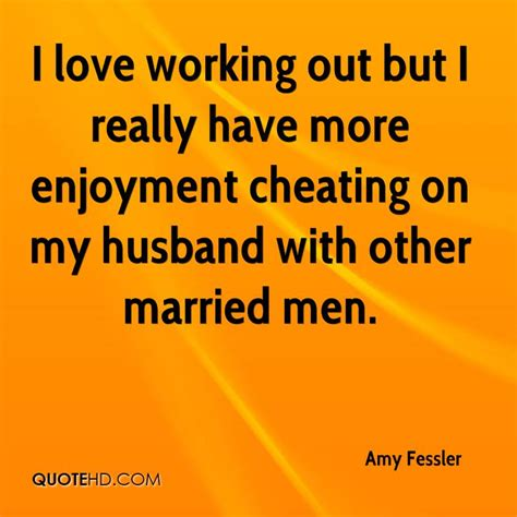 i love cheating on husband amy fessler marriage quotes quotehd