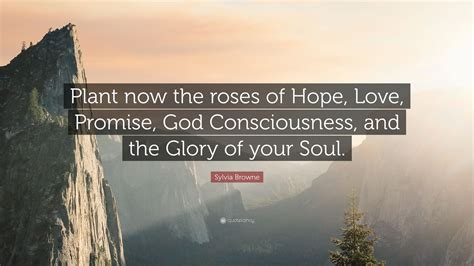sylvia browne quote plant   roses  hope love