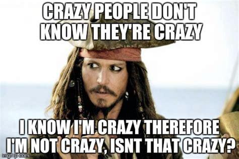 Memes About Crazy People - jack sparrow crazy people memes