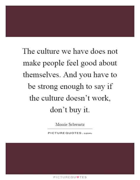 culture the way we work doesn t work anymore a manifesto books morrie schwartz quotes sayings 38 quotations