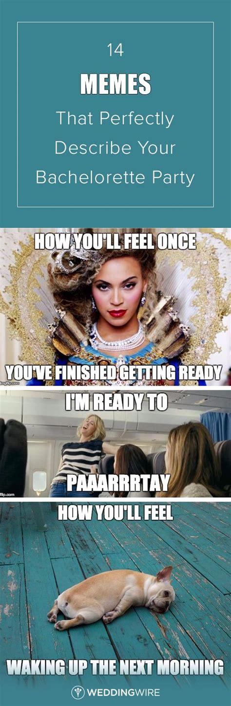 Bachelorette Party Meme - 14 memes that perfectly describe your bachelorette party