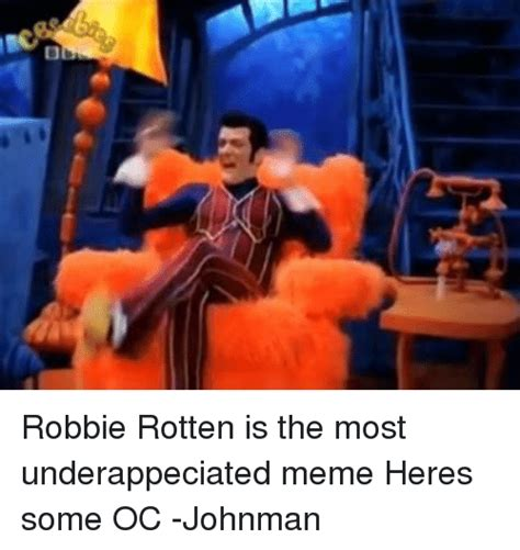 Robbie Meme - robbie rotten is the most underappeciated meme heres some