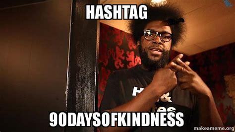 Hashtag Meme - hashtag 90daysofkindness make a meme