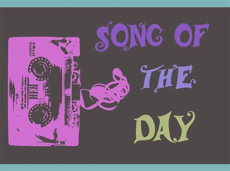song of the day song of the day reckoning song one day i am candice