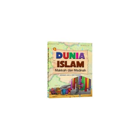 dunia islam makkah dan madinah ku169 buku dunia islam makkah dan madinah