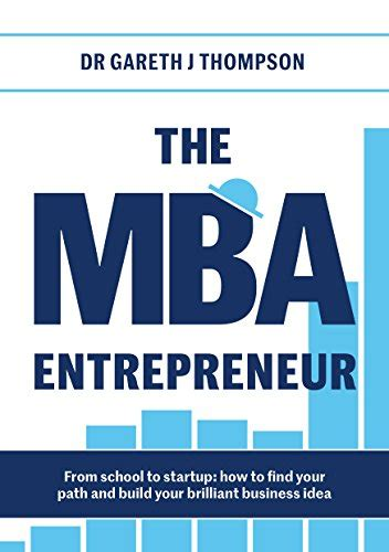 How To Obtain An Mba by The Mba Entrepreneur From School To Startup How