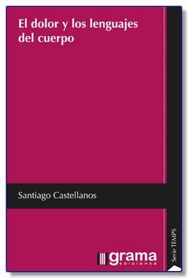 libro ante el dolor de cr 243 nica presentaci 243 n del libro de santiago castellanos el dolor y los lenguajes del cuerpo