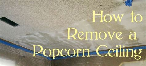 How To Remove Pop Corn Ceiling by Remove Popcorn Ceiling For The Home