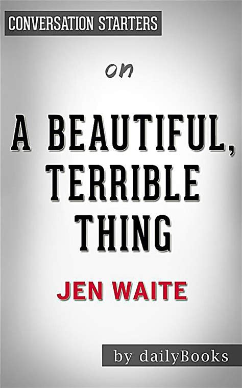 a beautiful terrible thing books a beautiful terrible thing by jen waite conversation