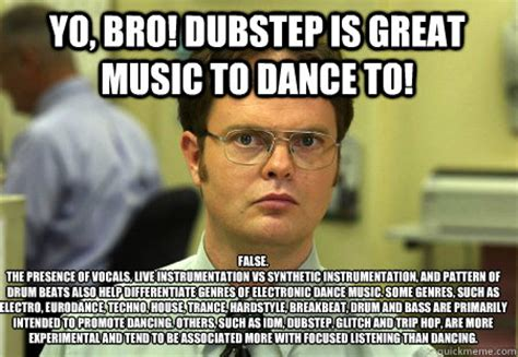 Yo Bro Meme - yo bro dubstep is great music to dance to false the