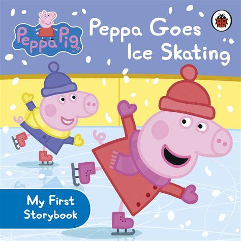 peppa pig peppa goes b00apk5evu peppa pig peppa goes ice skating penguin books australia