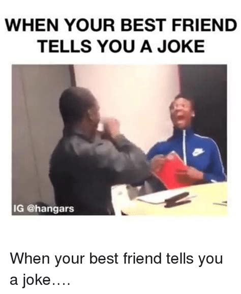 What Would You Do If Your Was At Home by When Your Best Friend Tells You A Joke Ig When Your Best