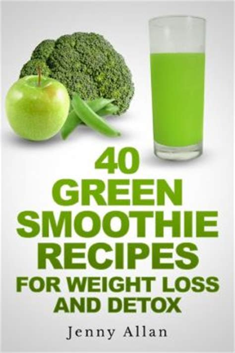 The Detox Book Recipes by 40 Green Smoothie Recipes For Weight Loss And Detox Book