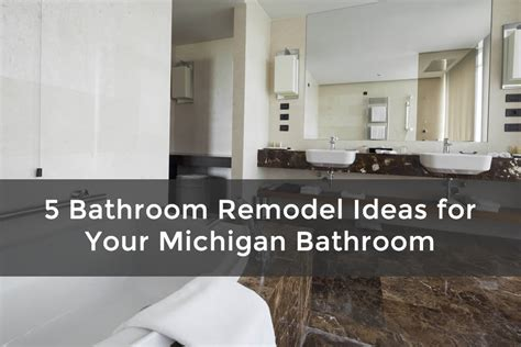 bathroom remodel michigan 5 bathroom remodel ideas for your michigan bathroom